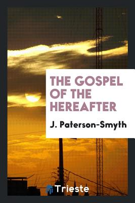 The Gospel of the Hereafter - Paterson-Smyth, J