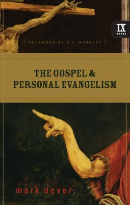 The Gospel & Personal Evangelism - Dever, Mark, and Mahaney, C J (Foreword by)