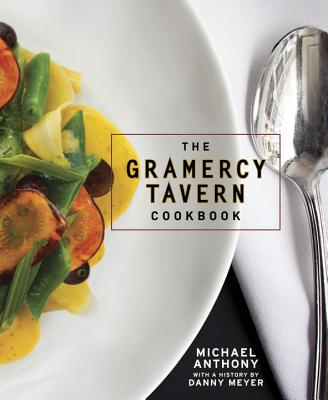 The Gramercy Tavern Cookbook - Anthony, Michael, and McEvoy, Maura (Photographer), and Meyer, Danny