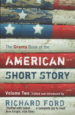 The Granta Book of the American Short Story, Volume 2 - Ford, Richard (Editor)