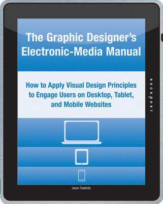 The Graphic Designer's Electronic-Media Manual: How to Apply Visual Design Principles to Engage Users on Desktop, Tablet, and Mobile Websites - Tselentis, Jason