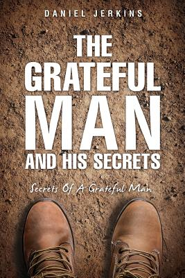 The Grateful Man and His Secrets - Jerkins, Daniel