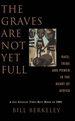 The Graves Are Not Yet Full: Race, Tribe and Power in the Heart of America - Berkeley, Bill