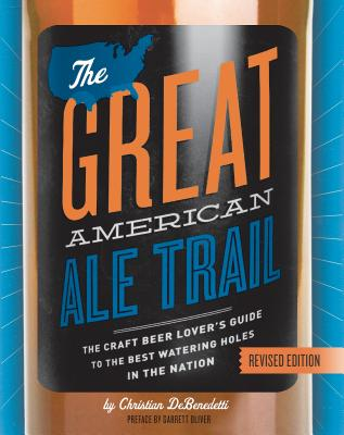 The Great American Ale Trail: The Craft Beer Lover's Guide to the Best Watering Holes in the Nation - DeBenedetti, Christian