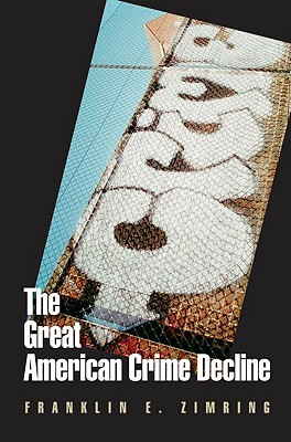 The Great American Crime Decline - Zimring, Franklin E