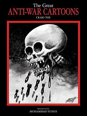 The Great Anti-War Cartoons - Yoe, Craig (Editor)