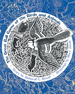 The Great Ball Game of the Birds and Animals - Duvall, Deborah L, and Jacob, Murv L