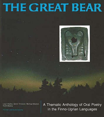 The Great Bear: A Thematic Anthology of Oral Poetry in the Finno-Ugrian Languges - Honko, Lauri (Editor)
