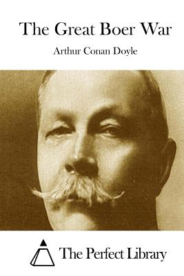 The Great Boer War - Doyle, Arthur Conan, Sir, and The Perfect Library (Editor)