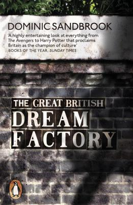 The Great British Dream Factory: The Strange History of Our National Imagination - Sandbrook, Dominic