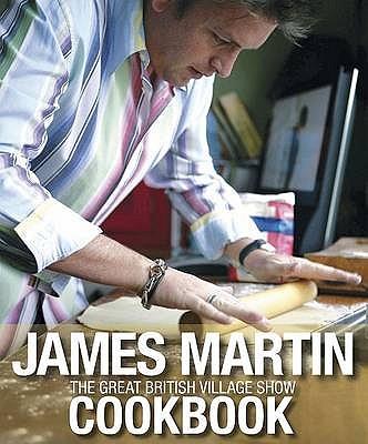 The Great British Village Show Cookbook - Martin, James