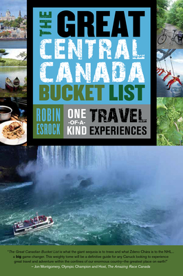 The Great Central Canada Bucket List: One-of-a-Kind Travel Experiences - Esrock, Robin