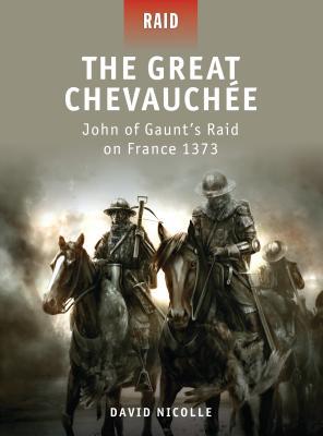 The Great Chevauchee: John of Gaunt's Raid on France 1373 - Nicolle, David