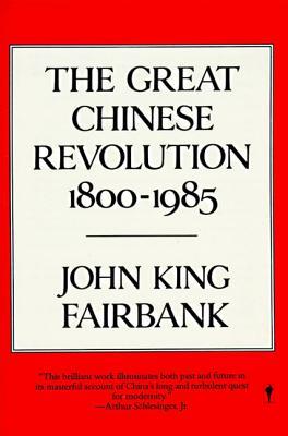 The Great Chinese Revolution: 1800-1985 - Fairbank, John King