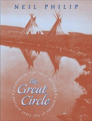 The Great Circle: A History of the First Nations - Philip, Neil, and Hastings, Dennis (Foreword by)