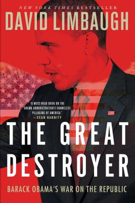 The Great Destroyer: Barack Obama's War on the Republic - Limbaugh, David