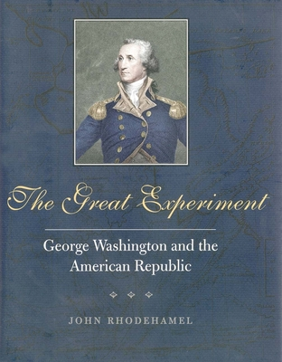 The Great Experiment: George Washington and the American Republic - Rhodehamel, John H, and Wood, Gordon S (Foreword by)