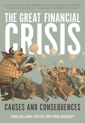 The Great Financial Crisis: Causes and Consequences - Foster, John Bellamy, and Magdoff, Fred