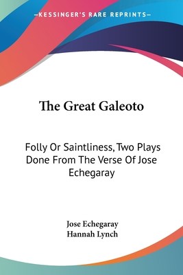 The Great Galeoto: Folly or Saintliness, Two Plays Done from the Verse of Jose Echegaray - Echegaray, Jose, and Lynch, Hannah (Translated by)