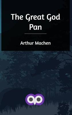 The Great God Pan - Machen, Arthur