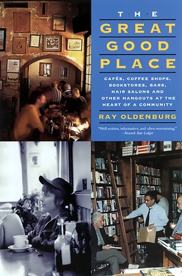 The Great Good Place: Cafes, Coffee Shops, Bookstores, Bars, Hair Salons, and Other Hangouts at the Heart of a Community - Oldenburg, Ray, PH D