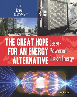The Great Hope for an Energy Alternative: Laser-Powered Fusion Energy - Hand, Carol