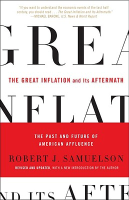 The Great Inflation and Its Aftermath: The Past and Future of American Affluence - Samuelson, Robert J
