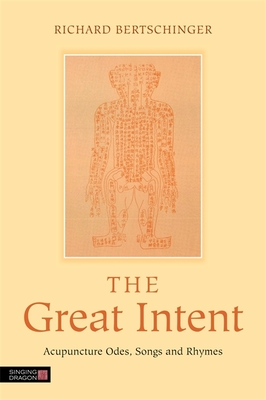 The Great Intent: Acupuncture Odes, Songs and Rhymes - Bertschinger, Richard