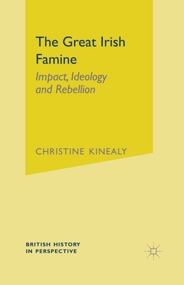 The Great Irish Famine: Impact, Ideology and Rebellion - Kinealy, Christine, Dr.