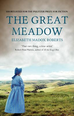 The Great Meadow - Roberts, Elizabeth Madox