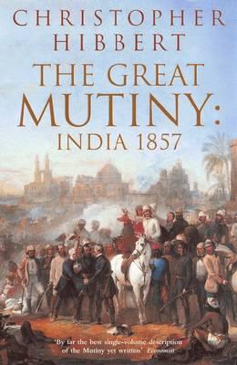 The Great Mutiny: India 1857 - Hibbert, Christopher