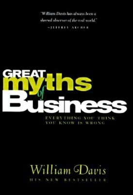 The Great Myths of Business: Everything You Think You Know Is Wrong - Davis, William