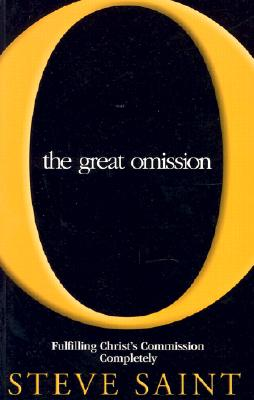 The Great Omission: Fulfilling Christ's Commission is Possible If... - Saint, Steve, and Koke, Robert J (Foreword by), and Graff, Jim (Foreword by)