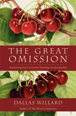 The Great Omission: Reclaiming Jesus's Essential Teachings on Discipleship - Willard, Dallas, Professor