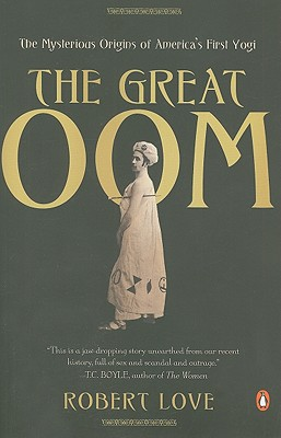 The Great Oom: The Mysterious Origins of America's First Yogi - Love, Robert