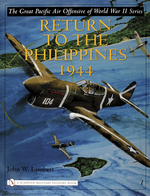 The Great Pacific Air Offensive of World War II: Volume I: Return to the Phillippines, 1944 - Lambert, John W