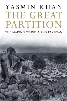 The Great Partition: The Making of India and Pakistan - Khan, Yasmin, Dr.