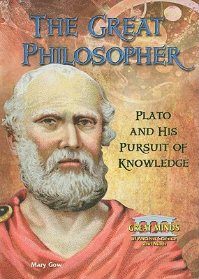 The Great Philosopher: Plato and His Pursuit of Knowledge - Gow, Mary