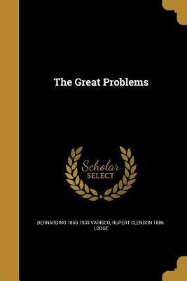 The Great Problems - Varisco, Bernardino 1850-1933, and Lodge, Rupert Clendon 1886-