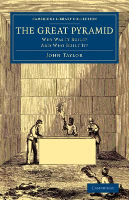 The Great Pyramid: Why Was It Built? and Who Built It? - Taylor, John Jr