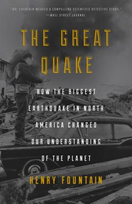 The Great Quake: How the Biggest Earthquake in North America Changed Our Understanding of the Planet - Fountain, Henry