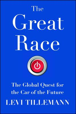 The Great Race: The Global Quest for the Car of the Future - Tillemann, Levi