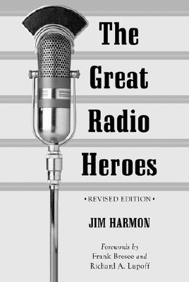 The Great Radio Heroes - Harmon, Jim, and Bresee, Frank (Foreword by), and Lupoff, Richard A (Foreword by)