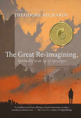 The Great Re-Imagining: Spirituality in an Age of Apocalypse - Richards, Theodore