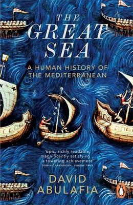 The Great Sea: A Human History of the Mediterranean - Abulafia, David