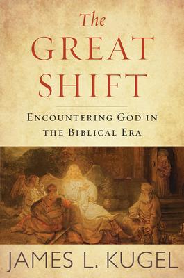The Great Shift: Encountering God in Biblical Times - Kugel, James L, Dr., PH.D.