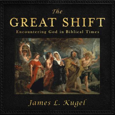The Great Shift: Encountering God in Biblical Times - Kugel, James L, Dr., PH.D., and Hillgartner, Malcolm (Narrator)