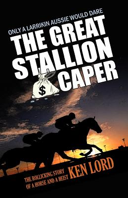 The Great Stallion Caper: Winning Has Nothing to Do with Luck - Lord, Ken