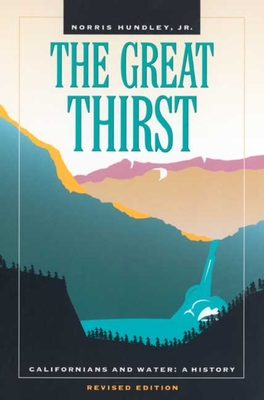 The Great Thirst: Californians and Water: A History - Hundley, Norris