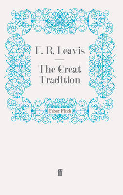 The Great Tradition: George Eliot, Henry James, Joseph Conrad - Leavis, F R
